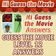 hi guess the movie answers level 12 answers level 12 answers